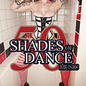 50 Shades of Dance Music by Various Artists