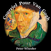 Courriel Pour Van Gogh de Peter Wheeler