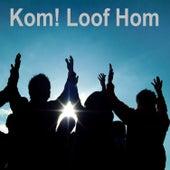 Kom! Loof Hom by Various Artists