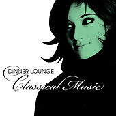 Dinner Lounge - Classical Music by Various Artists