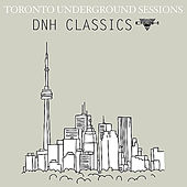 Toronto Underground Sessions [DNH Classics] by Various Artists