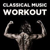 Classical Music Workout: 20 Songs for Exercise & Running by Various Artists
