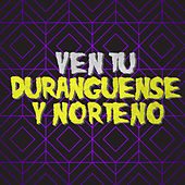 Ven Tu: Duranguense y Norteno de Various Artists