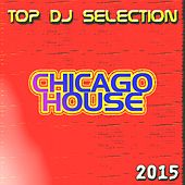 Top DJ Selection Chicago House 2015 (The Best House in the Club) by Various Artists