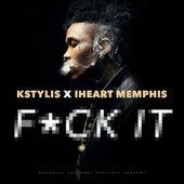 F*ck It - Single by Kstylis