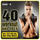 40 Workout Hits 2015 (Incl. 30 & 60 Min. Non-Stop Music) - EP by Various Artists