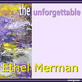 Ethel Merman – the Unforgettable by Ethel Merman
