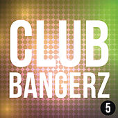 Club Bangerz 5 by Various Artists
