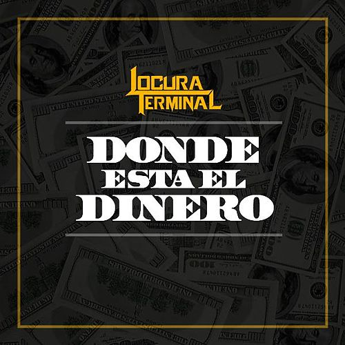 Donde Esta El Dinero by Locura Terminal