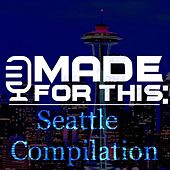 Made for This: Seattle Compilation by Various Artists