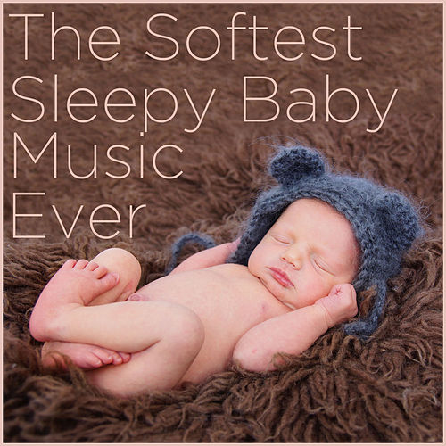 The Softest Sleepy Baby Music Ever by Various Artists