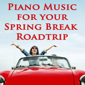 Piano Music for Your Spring Break Roadtrip by Steven C