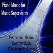 Piano Music for Music Supervisors: Instrumentals for Commercials, Television & Movies by Steven C