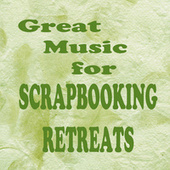 Great Music for Scrapbooking Retreats by Steven C