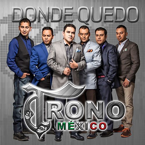 Donde Quedo by El Trono de Mexico