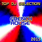 Top DJ Selection French House 2015 by Various Artists