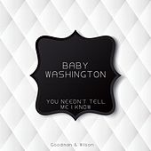You Needn't Tell Me I Know by Baby Washington
