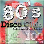 80's Disco Club - The Best Dance Music Collection (Italo Dance, Spaghetti, Disco, Pop, Ballads) de Various Artists