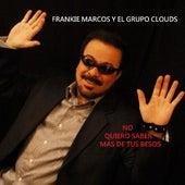 No Quiero Saber Mas De Tus Besos by Frankie Marcos