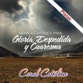 Gloria, Despedida y Cuaresma de Coral Catolica