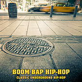 Boom Bap Hip Hop: Classic Underground Hip-Hop by Various Artists