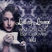 Luxury Lounge And Chill Out Bar Grooves, Vol. 1 (Cafe Deluxe Edition) by Various Artists