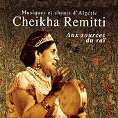 Aux sources du raï (Musiques et chants d'Algérie) by Cheikha Remitti