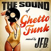 The Sound of Ghetto Funk (Mixed by JFB) - EP by Various Artists