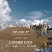 François Ier, musiques d'un règne, Vol. 2: Musique pour la chambre du Roy de Doulce Mémoire