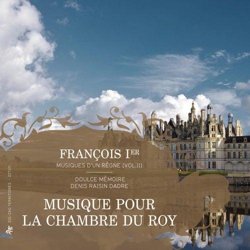François Ier, musiques d'un règne, Vol. 2: Musique pour la chambre du Roy by Doulce Mémoire