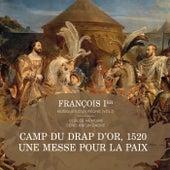 François Ier, musiques d'un règne, Vol. 1: Messe pour le camp du Drap d'Or, 1520 de Various Artists