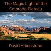 The Magic Light of the Colorado Plateau by David Arkenstone