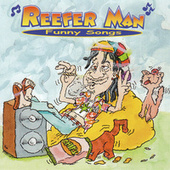 Reefer Man Funny Songs by Reefer Man