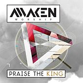 Praise the King by Awaken Worship