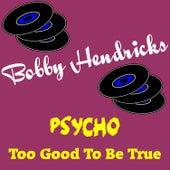 Psycho by Bobby Hendricks