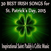 30 Best Irish Songs for St. Patrick's Day, 2015: Inspirational Saint Paddy's Celtic Music by Irish Celtic Music