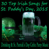 30 Top Irish Songs for St. Paddy's Day, 2015: Drinking & St. Patrick's Day Celtic Party Music by Irish Celtic Music