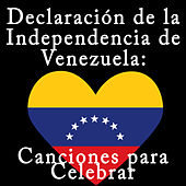 Declaración de la Independencia de Venezuela: Canciones para Celebrar de Various Artists