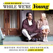 While We're Young (Original Soundtrack) von James Murphy