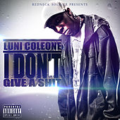 I Don't Give a Shit by Luni Coleone