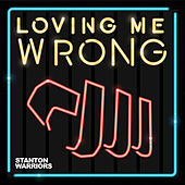 Loving Me Wrong (Remixes) de Stanton Warriors