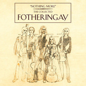 Nothing More - The Collected Fotheringay de Fotheringay