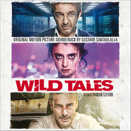 Wild Tales (Original Motion Picture Soundtrack) by Gustavo Santaolalla