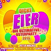 Dicke Eier - Die ultimative Osterparty 2015 von Various Artists