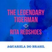 Aquarela do Brasil by The Legendary Tigerman