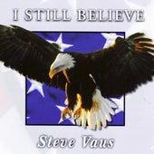 I Still Believe by Steve Vaus