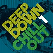Deep Down & Chillout Vol. 1 by Various Artists