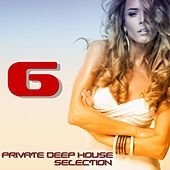 Private Deep House Selection, 6 (A Fine Deep House Selection) de Various Artists