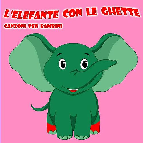 L Elefante Con Le Ghette Canzoni Per Bambini Single Canzoni Per