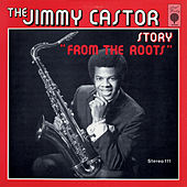 The Jimmy Castor Story 'From The Roots' von The Jimmy Castor Bunch